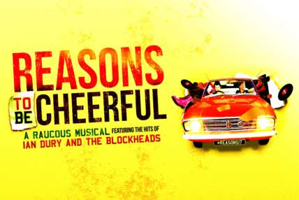 Reasons to be Cheerful, a raucous musical featuring the hits of Ian Dury and the Blockheads