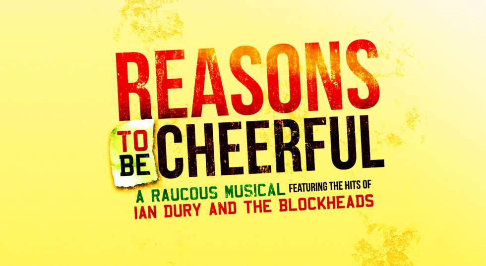 Reasons to be Cheerful - a raucous musical featuring the hits of Ian Dury and the Blockheads