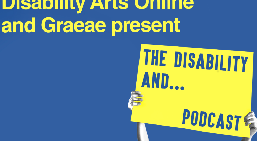 Disability Arts Online and Graeae present The Disability And...podcast