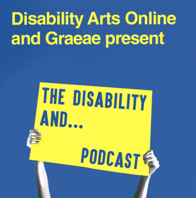 A graphic of two arms holding up a yellow banner, reading The Disability And...Podcast