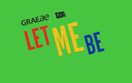 Let Me Be logo on a lime green background with text in multi coloured that read Graeae, 1623, Let Me Be